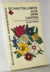 Seyffert, W.:  Schnittblumen aus dem Garten. Reihe: Bücher für den Gartenfreund.