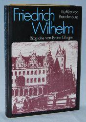 Gloger, Bruno:  Friedrich Wilhelm. Kurfürst von Brandenburg. Biografie.