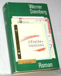 Steinberg, Werner:  Pferdewechsel. Roman. Ausgewählte Werke. Herausgegeben von H. D. Tschörtner.