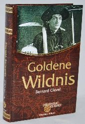 Clavel, Bernard:  Goldene Wildnis. Roman. Reihe: Abenteuer Classics.