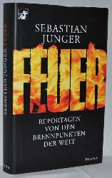 Junger, Sebastian:  Feuer. Reportagen von den Brennpunkten der Welt.