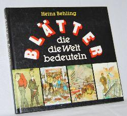 Behling, Heinz:  Blätter, die die Welt bedeuteln.