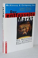 Bryan, Lowell und Farrell, Diana:   Der entfesselte Markt. Die Befreiung des globalen Kapitalismus.