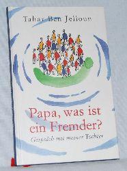 Ben Jelloun, Tahar:  Papa, was ist ein Fremder? Gespräch mit meiner Tochter. Mit einem Nachwort von Daniel Cohn-Bendit. Aus dem Französischen von Christiane Kayser.