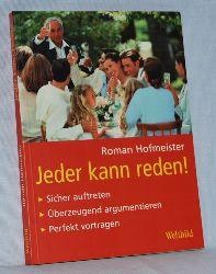 Hofmeister, Roman:  Jeder kann reden. Sicher auftreten. Überzeugend argumentieren. Perfekt vortragen.