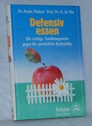 Hubert / de Thé:   Defensiv essen. Die richtige Ernährungsweise gegen das persönliche Krebsrisiko.