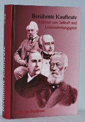Berdrow, Wilhelm:  Buch Berühmter Kaufleute. Männer von Tatkraft und Unternehmungsgeist in ihrem Lebensgange geschildert.