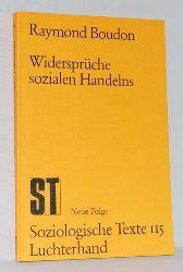 Boudon, Raymond:  Widersprüche sozialen Handelns. Reihe: Soziologische Texte (Neue Folge) Band 115.