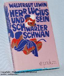 Lewin, Waldtraut:  Herr Lucius und sein Schwarzer Schwan. Reihe: NL Podium.