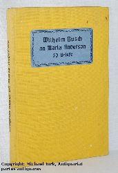 Wilhelm Busch an Maria Anderson. Siebzig (70) Briefe.