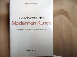 Arnason, Hjorvadur Harvard. Geschichte der modernen Kunst : Malerei, Skulptur, Architektur. H. H. Arnason. [Dt. Bearb.: Dieter Meinhardt u.a.] [1. - 4. Tsd.]