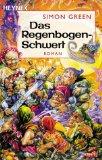 Green, Simon: Das Regenbogen-Schwert.