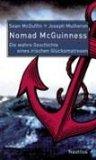 """McGuffin, Sean und Joseph Mulheron: Charles """"Nomad"""" McGuinness : ein wahrer Bericht über die erstaunlichen Abenteuer eines Mannes aus Derry - Pirat, IRA-Mann, Waffenschmuggler, Polarforscher, Abenteurer, Söldner, Gauner, Ausbrecher und Held , [die wahre Geschichte eines irischen Glücksmatrosen]. 1. Aufl."""