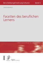 Euler, Dieter:  Facetten des beruflichen Lernens. erstellt im Auftr. des Bundesamtes für Berufsbildung und Technologie (BBT). (Hrsg.), Berufsbildungsforschung Schweiz ; Bd. 5 : Schwerpunkt: Sozialkompetenzen