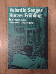 Senger, Valentin (Verfasser):  Kurzer Frühling : Erinnerungen. Valentin Senger / Sammlung Luchterhand ; 1055