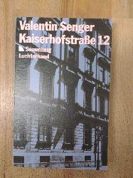 Senger, Valentin (Verfasser):  [Kaiserhofstrasse zwölf] ; Kaiserhofstrasse 12. Valentin Senger / Sammlung Luchterhand ; 291