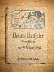 Schrott-Pelzel, Henriette:  Doktor Urthaler. Tiroler Roman von Henriette Schrott-Pelzel Edle von Staffalo