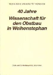 Treutter, Dieter / Feucht, Walter / Liebster, Günther  40 Jahre Wissenschaft für den Obstbau in Weihenstephan