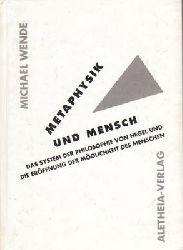 Wende, Michael  Metaphysik und Mensch - Das System der Philosophie von Hegel und die Eröffnung der Möglichkeit des Menschen