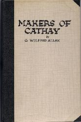 Allan, Charles Wilfrid  The makers of Cathay