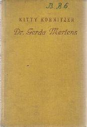 Kornitzer, Kitty  Dr. Gerda Mertens - Die Geschichte eines jungen Mädchens