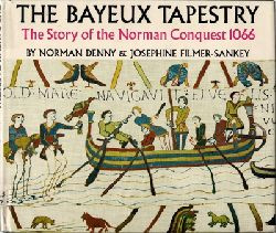 Denny, Norman / Filmer-Sankey, Josephine  The Bayeux Tapestry: The Story of the Norman Conquest 1066
