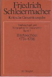 Arndt, Andreas und Wolfgang Virmond (Hrsg.) / Schleiermacher, Friedrich Daniel Ernst  Friedrich Daniel Ernst Schleiermacher Briefwechsel 1774-1796 (Briefe 1-326)