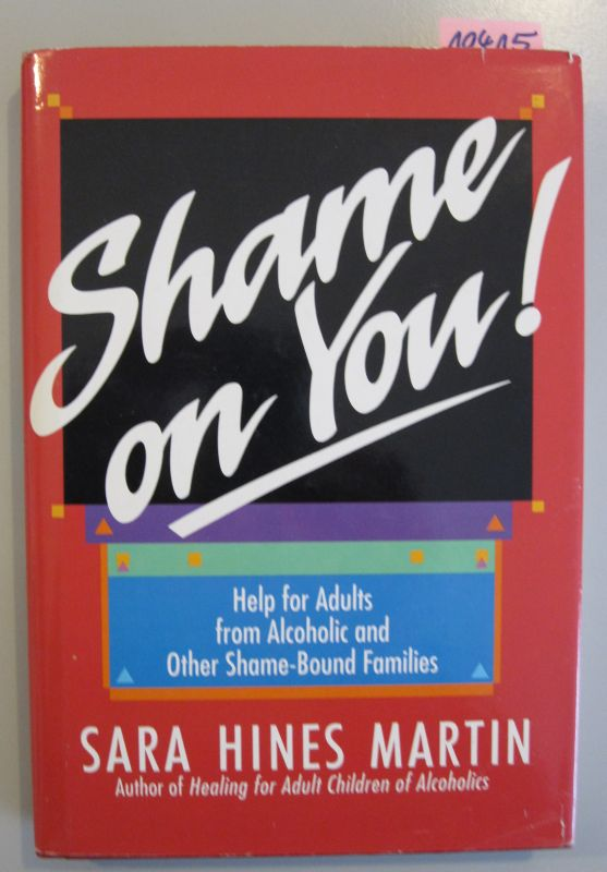 Martin, Sara Hines  Shame on You! Help for Adults from Alcoholic and Other Shame-Bound Families.