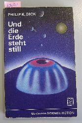 Dick, Philip K.  Und die Erde steht still. - Reihe: Goldmann Sience Fiction 0123.