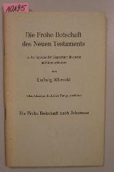 Albrecht, Ludwig  Das neue Testament. In die Sprache der Gegenwart übersetzt und kurz erläutert. Die Frohe Botschaft nach Johannes.