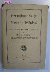 Jünger, Nathanael  Vermessener Wahn und vergessene Wahrheit. Worte und Winke für Suchende und Sorgende.