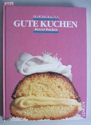 Kauka, Mascha  Gute Kuchen besser backen.