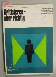 Brunner, Rolf K.  Kritisieren - aber richtig. Das aufbauende Kritikgespräch als Führungsmittel im Unternehmen.