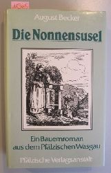 Becker, August  Die Nonnensusel. Ein Bauernroman aus dem Pfälzischen Wasgau.