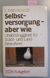 Dölle, E. / Koch, W.  Selbstversorgung - aber wie. Unabhängigkeit für Stadt- und Landbewohner.
