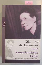 Beauvoir, Simone de  Eine transatlantische Liebe. Briefe an Nelson Algren 1947-1964.