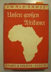 Banse, Ewald  Unsere großen Afrikaner. Das Leben deutscher Entdecker und Kolonialpioniere.