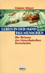 Altner, Günter  Leben in der Hand des Menschen. Die Brisanz des biotechnischen Fortschritts.