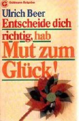 Beer, Ulrich  Zwei Goldmann-Ratgeber: Nr. 10871 Entscheide dich richtig, hab Mut zum Glück! - Nr. 10992 Versuch