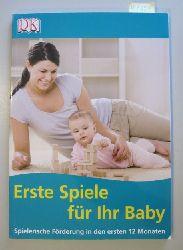 verschiedene Autoren  Erste Spiele für Ihr Baby. Spielerische Förderung in den ersten 12 Monaten.