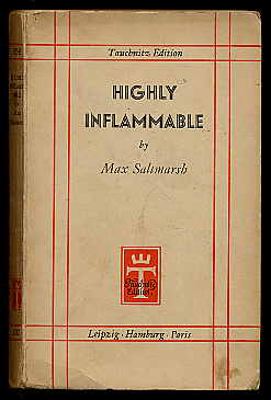 Saltmarsh , Max:  Highly inflammable. Tauchnitz Edition 5242.