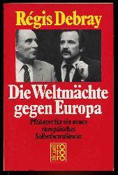 Debray, Régis:  Die Weltmächte gegen Europa. Plädoyer für ein neues europäisches Selbstbewußtsein. rororo 5738. rororo aktuell.