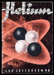 Krösche, Otto:  Helium. Der Sonnenstoff. Lux-Lesebogen 46. Kleine Bibliothek des Wissens. Natur- und kulturkundliche Hefte. Physik.