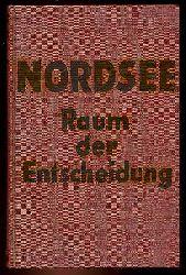 Zeck, Hans F.:  Nordsee. Raum der Entscheidung.