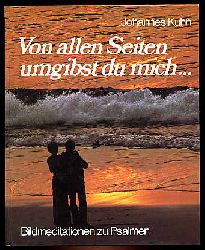 Kuhn, Johannes:  Von allen Seiten umgibst du mich. Bildmeditationen zu Psalmen.
