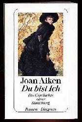 Aiken, Joan:  Du bist ich. Die Geschichte einer Täuschung. Roman. Diogenes-Taschenbuch 22429.