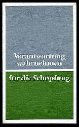 Verantwortung wahrnehmen für die Schöpfung. Gemeinsame Erklärung des Rates der Evangelischen Kirche in Deutschland und der Deutschen Bischofskonferenz.