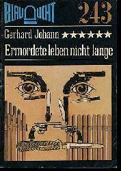 Johann, Gerhard:  Ermordete leben nicht lange. Kriminalerzählung. Blaulicht 243.