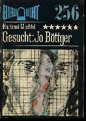 Mechtel, Hartmut:  Gesucht: Jo Böttger. Kriminalerzählung. Blaulicht 256.