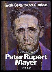 Loerzer, Sven:  Pater Rupert Mayer. Große Gestalten des Glaubens.